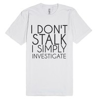 I Don't Stalk-Unisex White T-Shirt