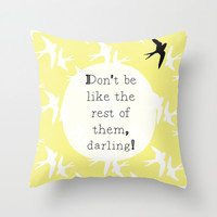 Don't Be Like The Rest Of Them, Darling. Throw Pillow by ALLY COXON