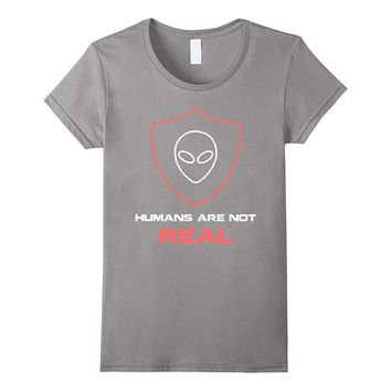 humans are not real funny alien believe protection t shirt