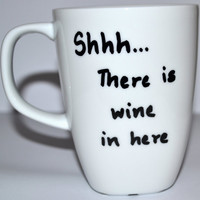 Shhh There Is Wine In Here Coffee Mug - New Year Gift - Hand Painted 10 oz