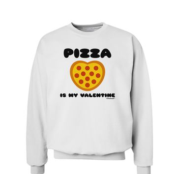 Pizza Is My Valentine Sweatshirt by TooLoud