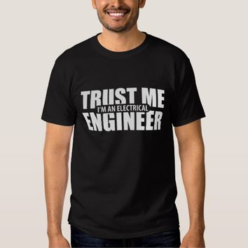 Trust Me I'm An Electrical Engineer T-shirt Man