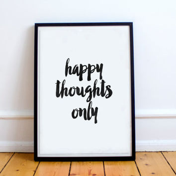 motivational wall decor,happy thoughts only,black and white,wall decor print,instant,be happy,watercolor design,best words,home decor