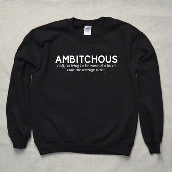 Ambitchous Sweatshirt Hipster Funny Cool Shirt Unisex Bitch Friend Mean Girls Jumper