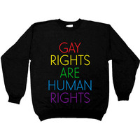 Gay Rights Are Human Rights -- Unisex Sweatshirt