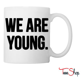 We Are Young Coffee & Tea Mug
