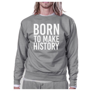 Born To Make History Unisex Grey Sweatshirt Yuri on Ice Inspired