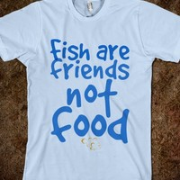 Fish are friends - JD's Boutique