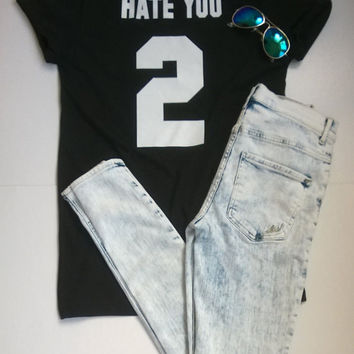 HATE YOU 2 number tshirt