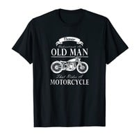 Funny T-Shirt Never Underestimate Man That Rides Motorcycle
