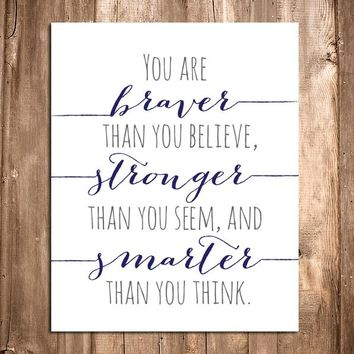 You are Braver Than You Believe, Stronger Than You Seem Art Print