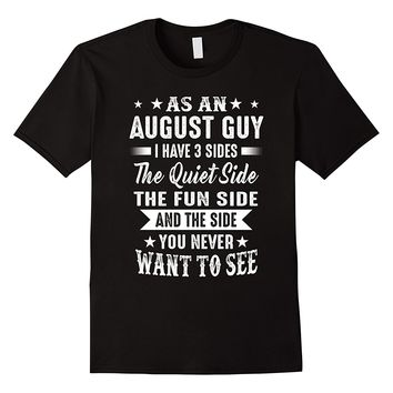 As An August Guy I Have 3 Sides Shirt