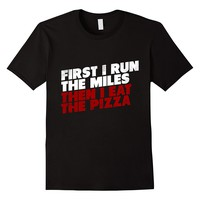 First I Run The Miles Then I Eat The Pizza Funny T-Shirt