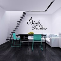Phrase Quote --Birds of a Feather-- Wall Vinyl Decals Art Sticker Home Modern Stylish Interior Decor for Any Room Smooth and Flat Surfaces Housewares Murals Design Window Graphic Bedroom Living Room (4499)