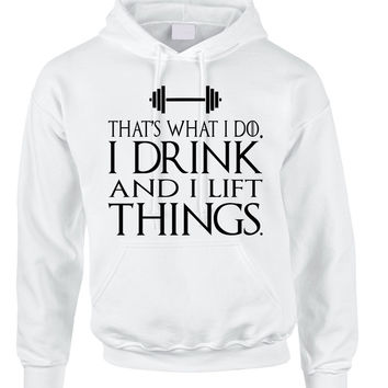 Adult Hoodie That's What I Do I Drink And Lift Things Fun Gym