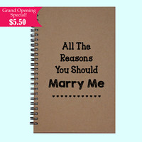 All The Reasons You Should Marry Me - Journal, Book, Custom Journal, Sketchbook, Scrapbook, Extra-Heavyweight Covers