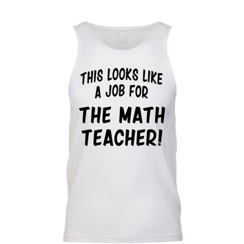 This Looks Like a Job for The Math Teacher  Men's Tank