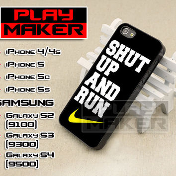 Shut Up And Run Nike - iPhone 4/4s, iPhone 5, 5s, 5c, Samsung Galaxy i9200 s2, i9300 s3 and i9500 s4 Case