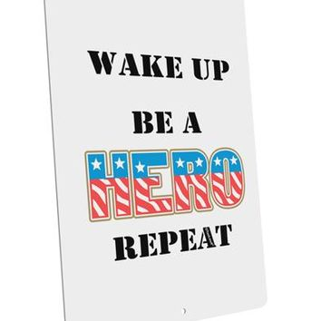 """Wake Up Be A Hero Repeat Large Aluminum  Sign 12 x 18"""" - Portrait by TooLoud"""
