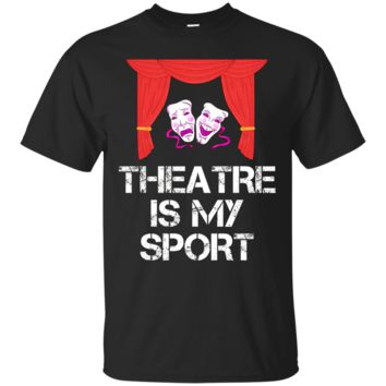 Funny Cute Theater Is My Sport Drama T-Shirt Hoodie