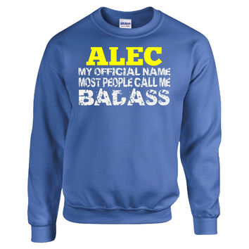 ALEC MY OFFICIAL NAME MOST PEOPLE CALL ME BADASS - Sweatshirt