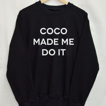 Coco made me do it Shirt Sweatshirt Clothing Sweater Top Tumblr Fashion Funny Text Slogan Dope Jumper tee