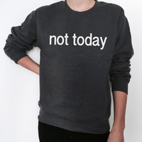 not today sweatshirt for womens crewneck girls jumper funny saying lazy cute ladies lady sweater graphic sarcastic gifts slogan quotes
