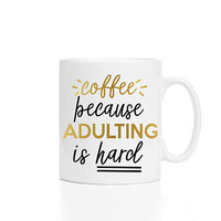 Adulting Coffee Mug | Funny Graduation Gift | Coffee Because Adulting Is Hard | Funny Coffee Cup | Office Coffee Mug | Gift for Coworker