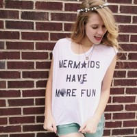 Mermaids Have More Fun Tee