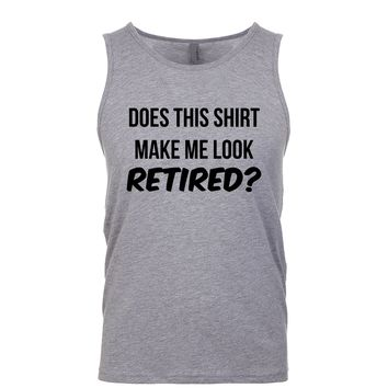 Does This Shirt Make Me Look Retired Men's Tank