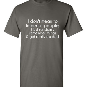 I don't mean to interrupt people T shirt funny shirt gift ideas Womens Mens T Shirts Great for Mothers Day Fathers Day Graduation