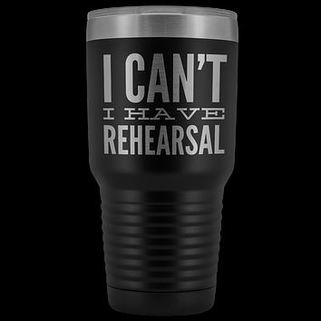 I Can't I Have Rehearsal Tumbler Funny Actor Gift for Thespians Mug Insulated Hot Cold Travel Coffee Cup 30oz BPA Free