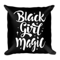 Black Girl Magic (Blk/Wht) Square Pillow