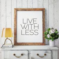 LIVE WITH LESS,Think Less Live More,Motivational Poster,Inspirational Quote,Digital print Home Decor,Quote Prints,Digital Print,Wall Art