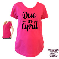 Due In April Maternity Shirt.