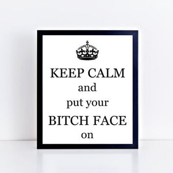 Keep Calm, and Bitch Face on, printable, funny, black and white, wall decor, wall art, quote, saying, dorm, gift idea, instant download, art