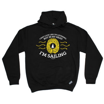 Ocean Bound I May Look Like I'm Listening But In My Head I'm Sailing Hoodie
