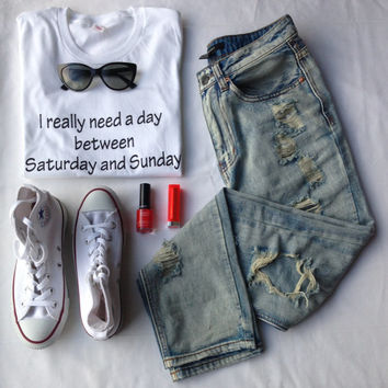 I Really Need  A Day Between Saturday and Sunday  T-shirt Tumblr shirt