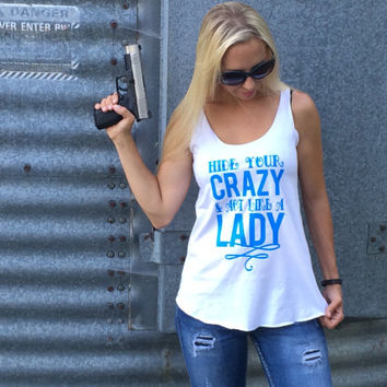 Hide Your Crazy and Act Like a Lady Tank, Women's Country Apparel Tank Apparel T-Shirt Southern Clothing, Country Sayings Shirt