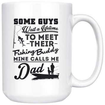 Dad Fishing Mug Some Guys Wait A Lifetime 15oz White Coffee Mugs