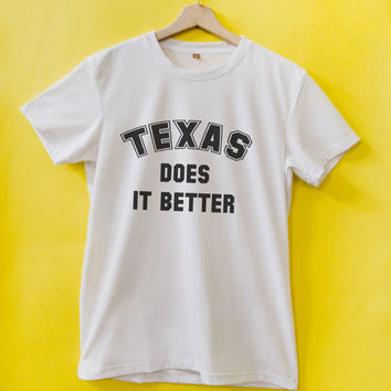 Texas do it better t-shirt,houston t-shirt, i love texas, america t-shirt, funny t-shirt, country t-shirt, custom t-shirt by Mystatement