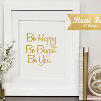 "Inspirational Real Gold Foil Print With Frame (Optional) ""Be Happy. Be Bright. Be You."" Motivational Quote Art, Gift For Teacher, Dorm Decor"