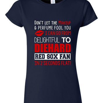 Don't Let the Makeup And Perfume Fool You Red Sox Fan Tshirt Ladies TShirt Boston Baseball Red Sox customized to your favorite team Sports
