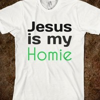 Jesus is my Homie