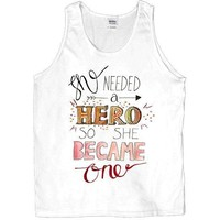 She Needed A Hero, So She Became One -- Unisex Tanktop