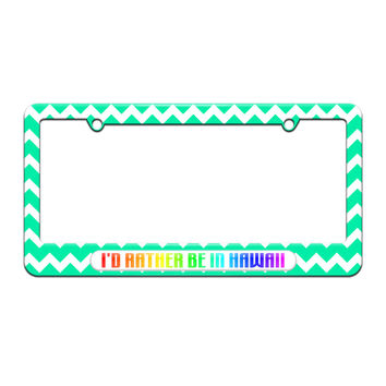 I'd Rather Be In Hawaii - License Plate Tag Frame - Teal Chevrons Design