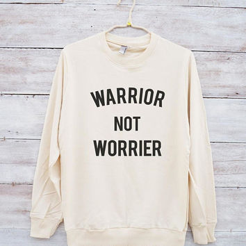 Warrior not worrier tshirt slogan sweatshirt cool funny tumblr shirt jumper sweater long sleeve shirt sweatshirt women shirt men sweatshirt
