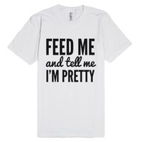 Feed me and tell me I'm pretty t-shirt (icl82ip)-White T-Shirt