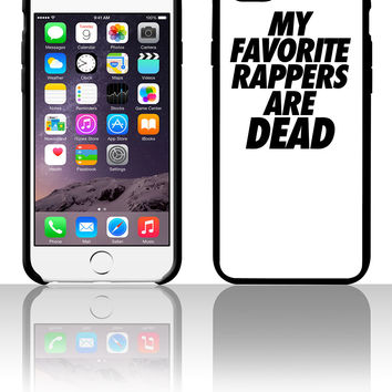 My Favorite Rappers Are Dead 5 5s 6 6plus phone cases