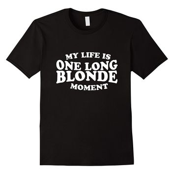 My Life Is One Long Blonde Moment T-Shirt